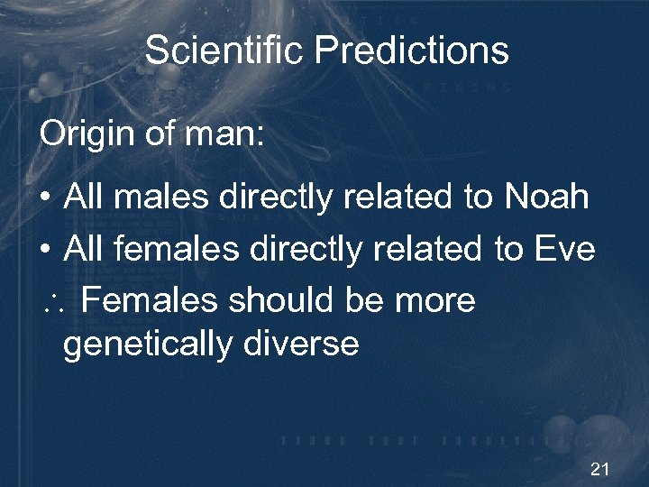 Scientific Predictions Origin of man: • All males directly related to Noah • All