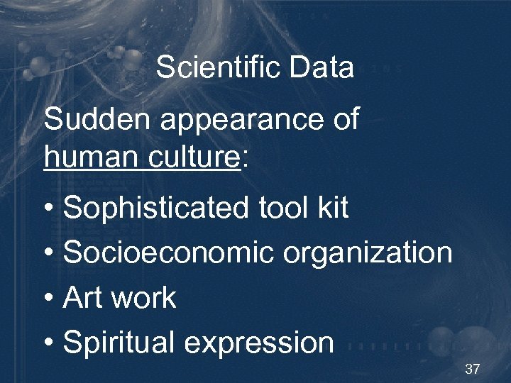 Scientific Data Sudden appearance of human culture: • Sophisticated tool kit • Socioeconomic organization