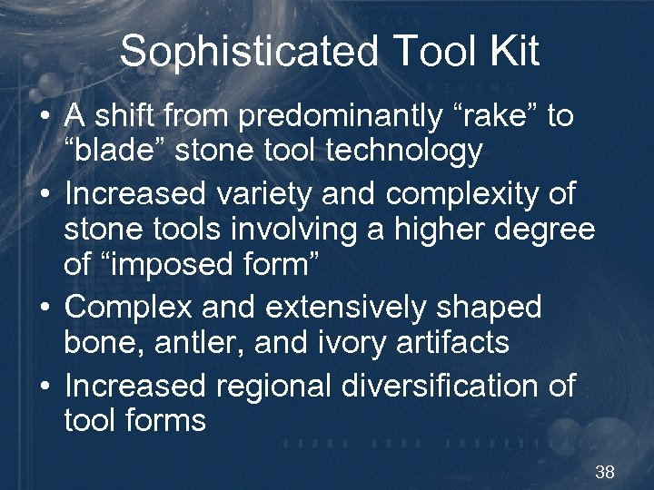 """Sophisticated Tool Kit • A shift from predominantly """"rake"""" to """"blade"""" stone tool technology"""