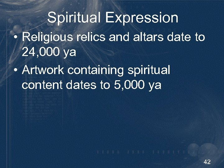 Spiritual Expression • Religious relics and altars date to 24, 000 ya • Artwork