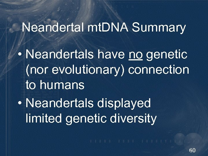 Neandertal mt. DNA Summary • Neandertals have no genetic (nor evolutionary) connection to humans
