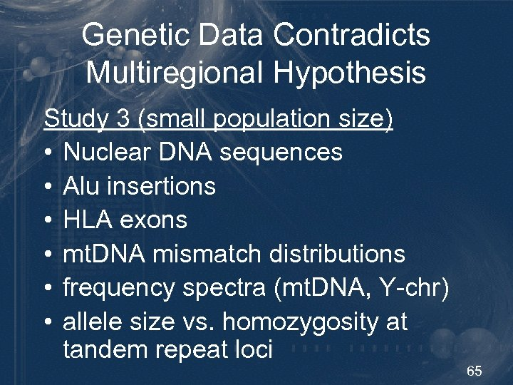 Genetic Data Contradicts Multiregional Hypothesis Study 3 (small population size) • Nuclear DNA sequences