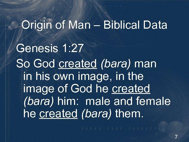 Origin of Man – Biblical Data Genesis 1: 27 So God created (bara) man