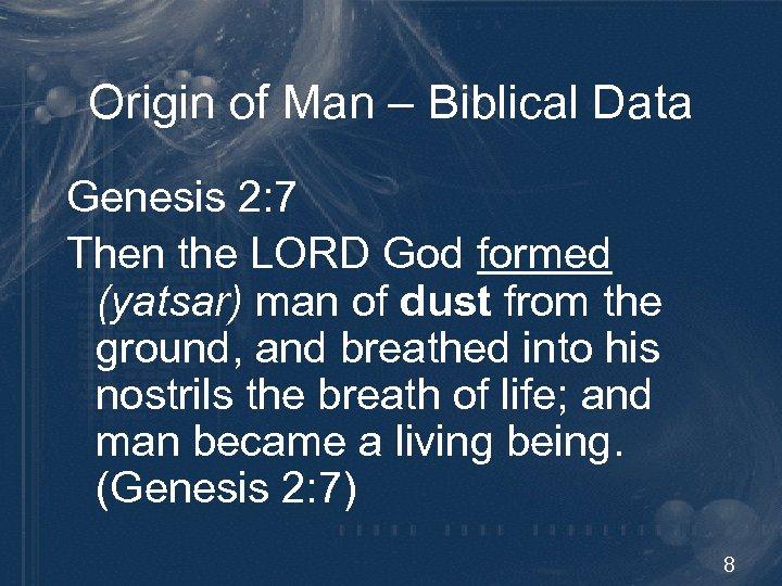 Origin of Man – Biblical Data Genesis 2: 7 Then the LORD God formed