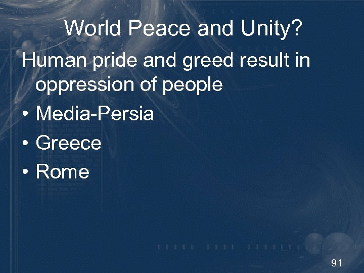 World Peace and Unity? Human pride and greed result in oppression of people •