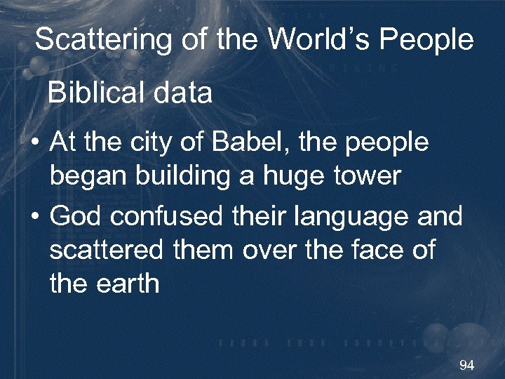 Scattering of the World's People Biblical data • At the city of Babel, the