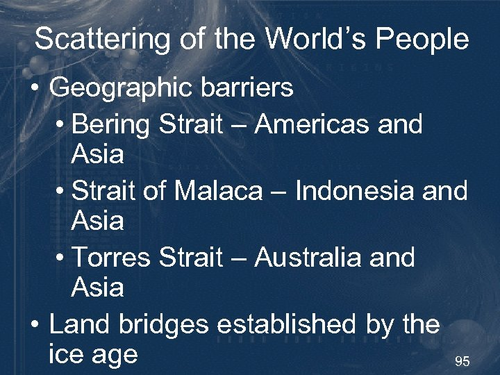 Scattering of the World's People • Geographic barriers • Bering Strait – Americas and