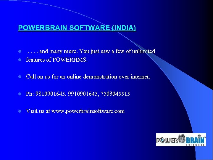 POWERBRAIN SOFTWARE (INDIA). . and many more. You just saw a few of unlimited