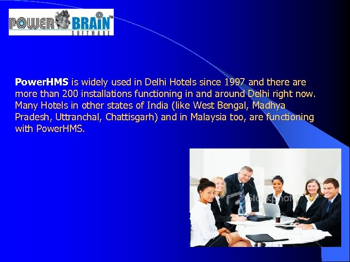 Power. HMS is widely used in Delhi Hotels since 1997 and there are more