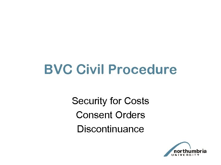 BVC Civil Procedure Security for Costs Consent Orders Discontinuance