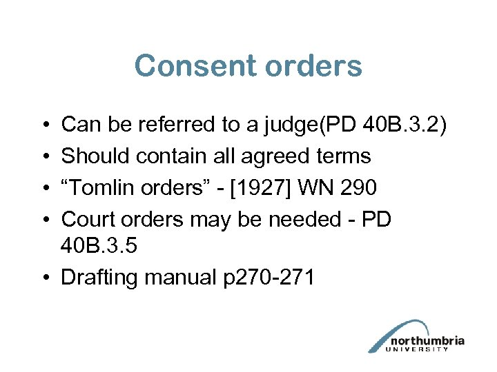 Consent orders • • Can be referred to a judge(PD 40 B. 3. 2)