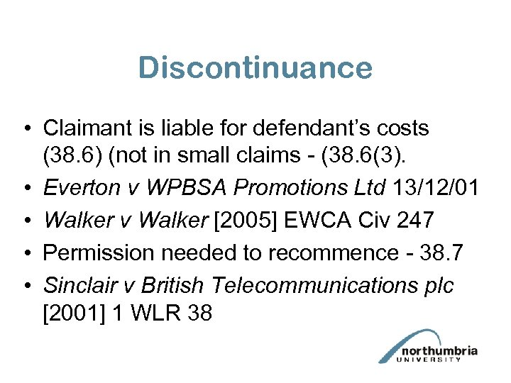 Discontinuance • Claimant is liable for defendant's costs (38. 6) (not in small claims