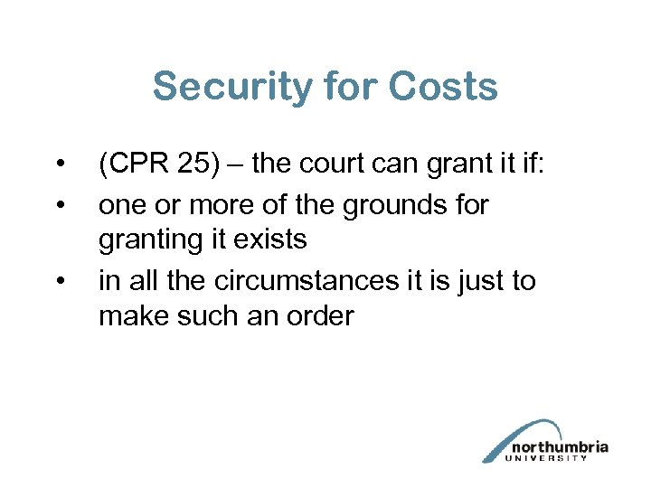 Security for Costs • • • (CPR 25) – the court can grant it