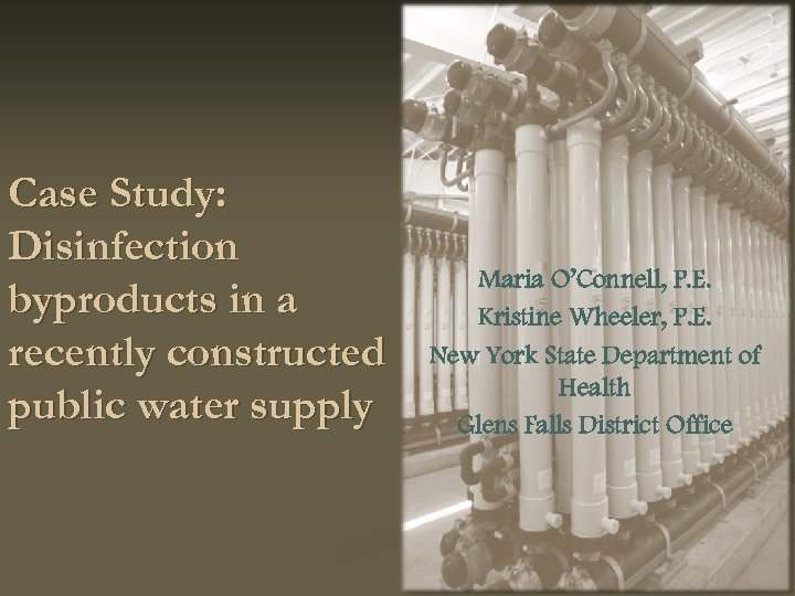 Case Study: Disinfection byproducts in a recently constructed public water supply Maria O'Connell, P.