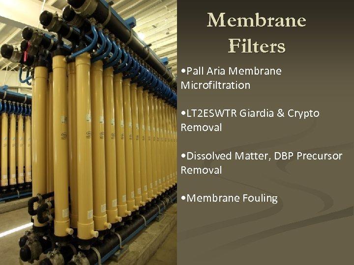 Membrane Filters • Pall Aria Membrane Microfiltration • LT 2 ESWTR Giardia & Crypto