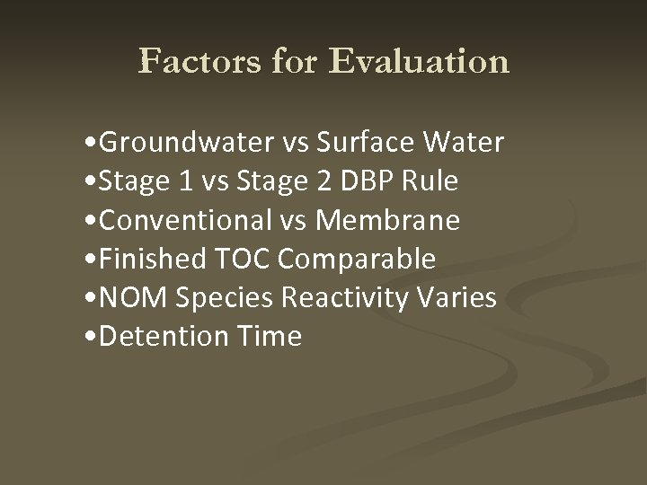 Factors for Evaluation • Groundwater vs Surface Water • Stage 1 vs Stage 2