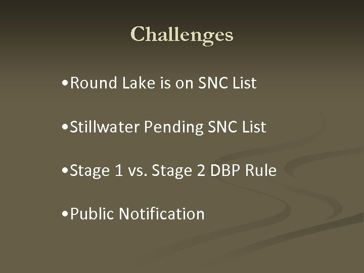 Challenges • Round Lake is on SNC List • Stillwater Pending SNC List •