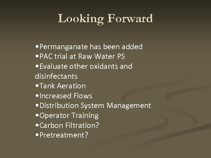 Looking Forward • Permanganate has been added • PAC trial at Raw Water PS