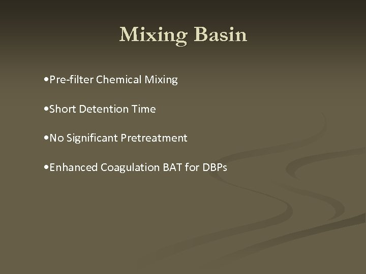 Mixing Basin • Pre-filter Chemical Mixing • Short Detention Time • No Significant Pretreatment