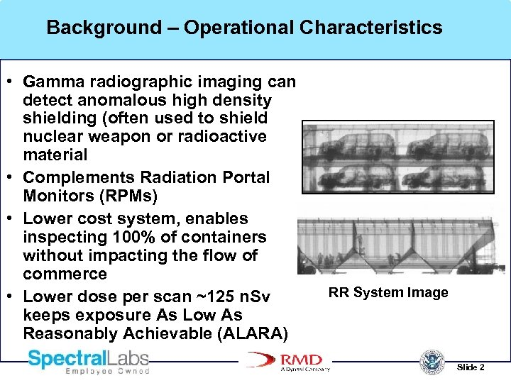 Background – Operational Characteristics • Gamma radiographic imaging can detect anomalous high density shielding