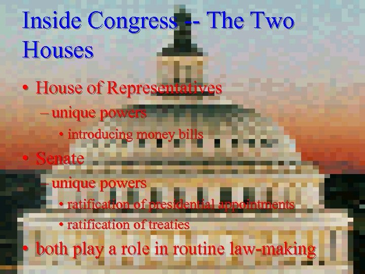 Inside Congress -- The Two Houses • House of Representatives – unique powers •