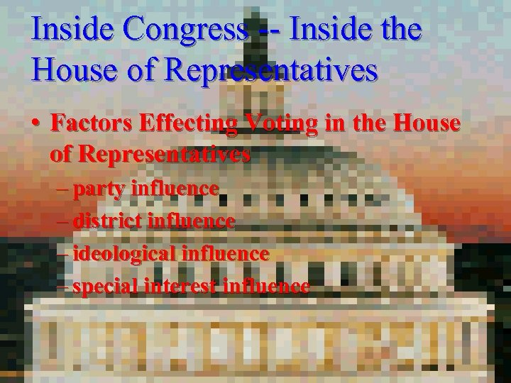 Inside Congress -- Inside the House of Representatives • Factors Effecting Voting in the