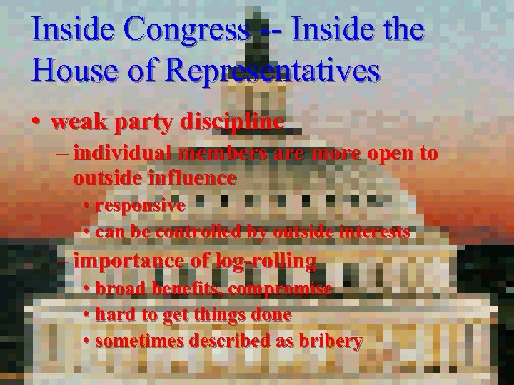 Inside Congress -- Inside the House of Representatives • weak party discipline – individual
