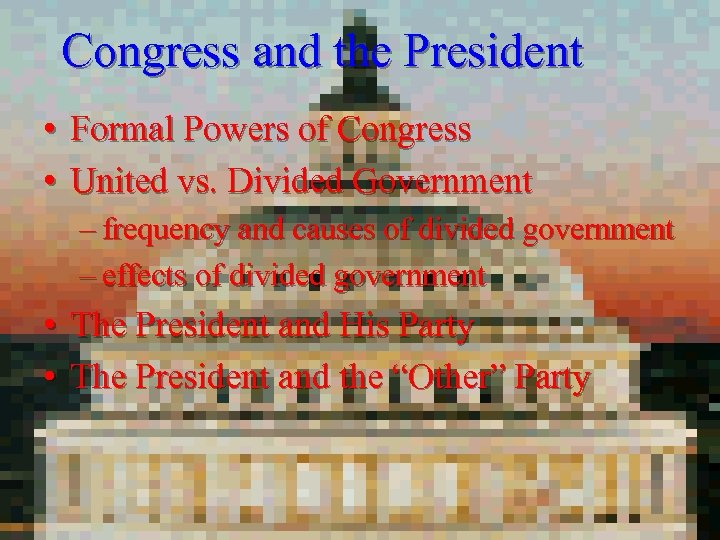 Congress and the President • Formal Powers of Congress • United vs. Divided Government