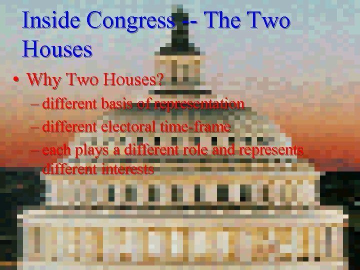 Inside Congress -- The Two Houses • Why Two Houses? – different basis of