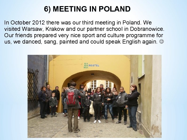 6) MEETING IN POLAND In October 2012 there was our third meeting in Poland.