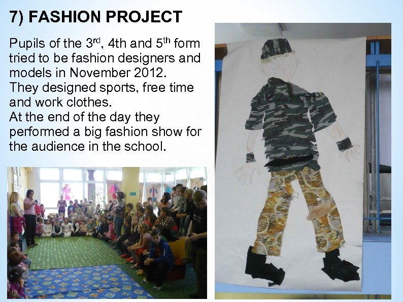 7) FASHION PROJECT Pupils of the 3 rd, 4 th and 5 th form