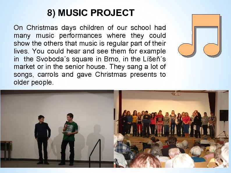 8) MUSIC PROJECT On Christmas days children of our school had many music performances