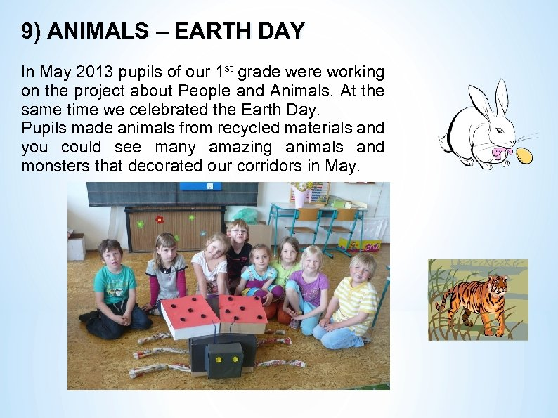 9) ANIMALS – EARTH DAY In May 2013 pupils of our 1 st grade