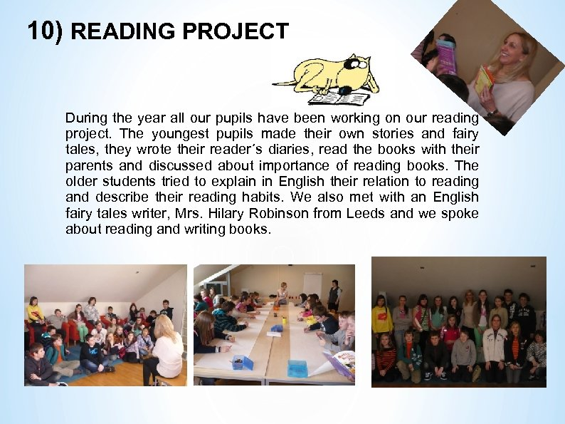 10) READING PROJECT During the year all our pupils have been working on our