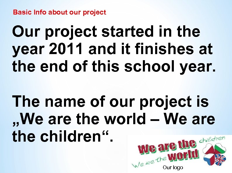 Basic Info about our project Our project started in the year 2011 and it