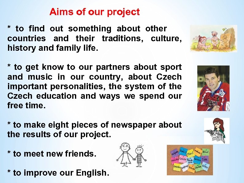 Aims of our project * to find out something about other countries and their