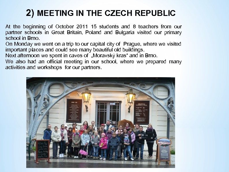 2) MEETING IN THE CZECH REPUBLIC At the beginning of October 2011 15 students