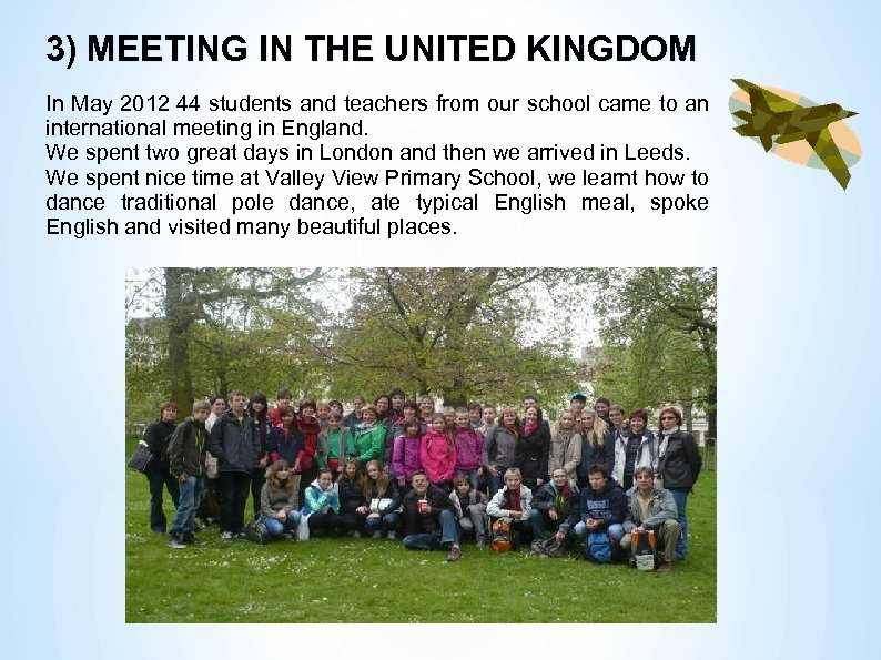 3) MEETING IN THE UNITED KINGDOM In May 2012 44 students and teachers from