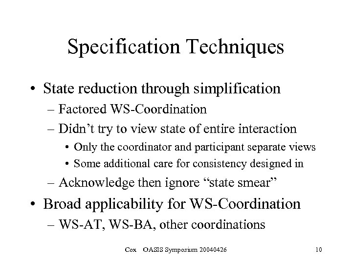 Specification Techniques • State reduction through simplification – Factored WS-Coordination – Didn't try to