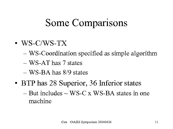 Some Comparisons • WS-C/WS-TX – WS-Coordination specified as simple algorithm – WS-AT has 7