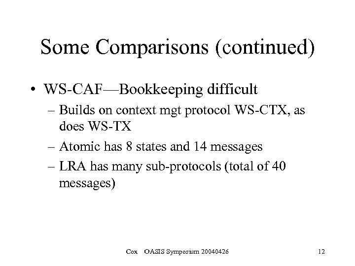 Some Comparisons (continued) • WS-CAF—Bookkeeping difficult – Builds on context mgt protocol WS-CTX, as