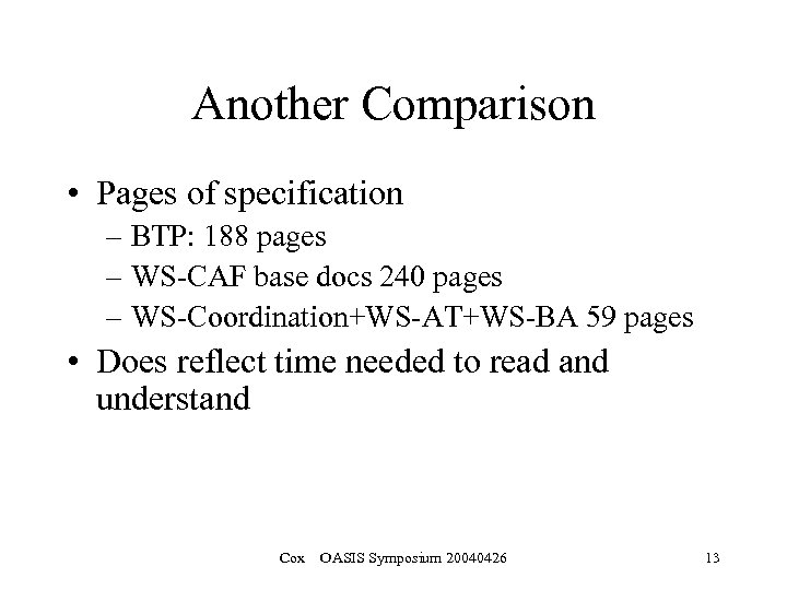 Another Comparison • Pages of specification – BTP: 188 pages – WS-CAF base docs