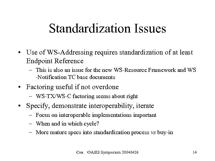 Standardization Issues • Use of WS-Addressing requires standardization of at least Endpoint Reference –