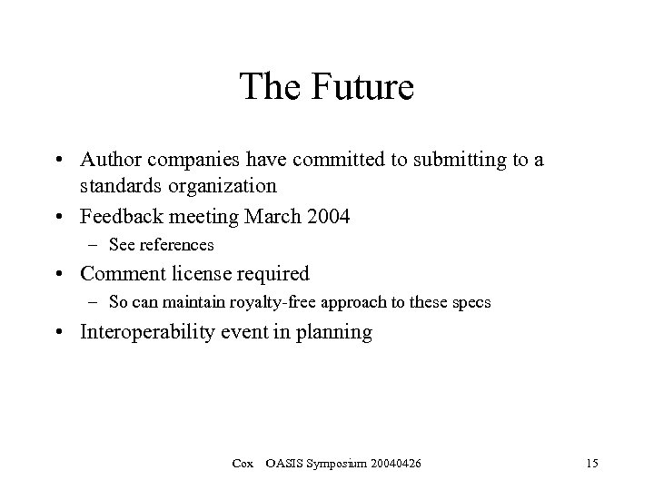 The Future • Author companies have committed to submitting to a standards organization •