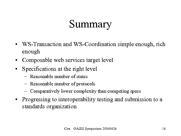 Summary • WS-Transaction and WS-Coordination simple enough, rich enough • Composable web services target