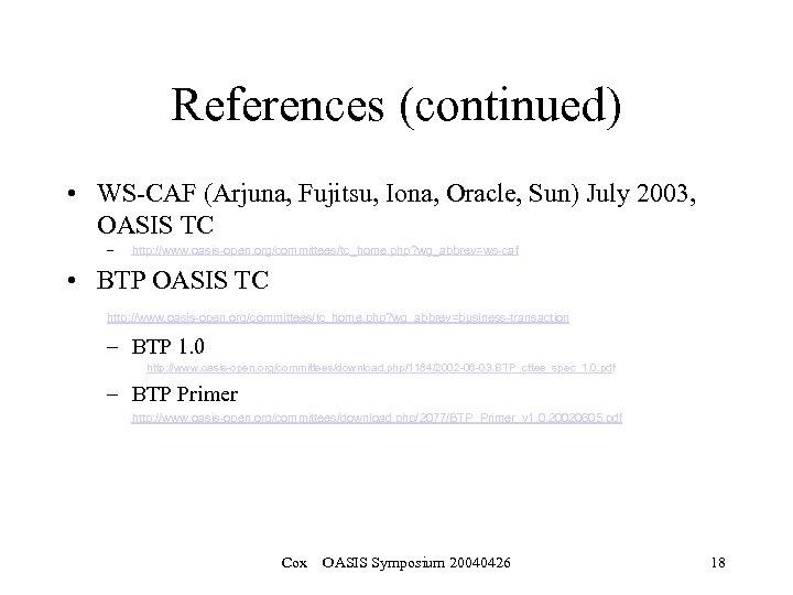 References (continued) • WS-CAF (Arjuna, Fujitsu, Iona, Oracle, Sun) July 2003, OASIS TC –