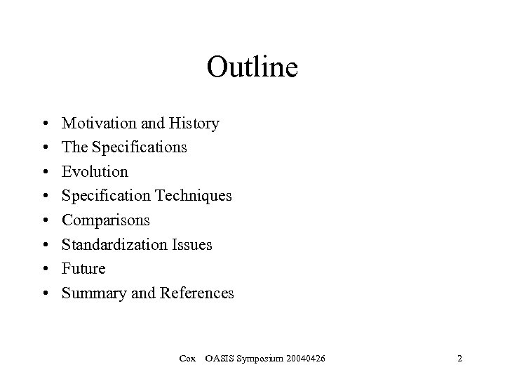 Outline • • Motivation and History The Specifications Evolution Specification Techniques Comparisons Standardization Issues