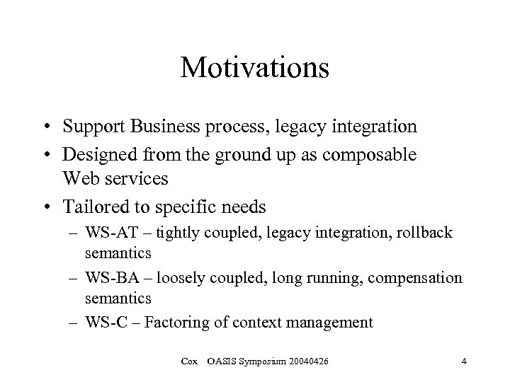 Motivations • Support Business process, legacy integration • Designed from the ground up as
