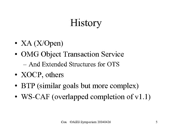 History • XA (X/Open) • OMG Object Transaction Service – And Extended Structures for