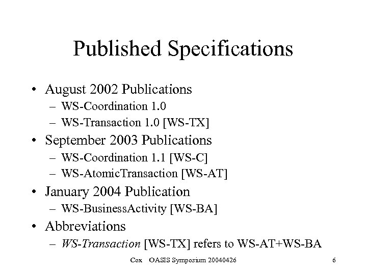Published Specifications • August 2002 Publications – WS-Coordination 1. 0 – WS-Transaction 1. 0